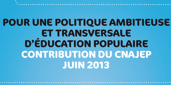 Cnajep : Pour une politique ambitieuse et transversale d'Education populaire