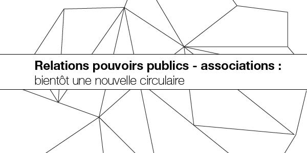 Relations Pouvoirs publics – associations : bientôt une nouvelle circulaire