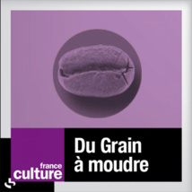« Du Grain à moudre » / France Culture