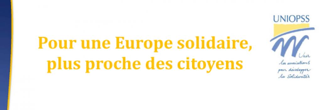 Uniopss : pour une Europe plus solidaire, plus proche des citoyens
