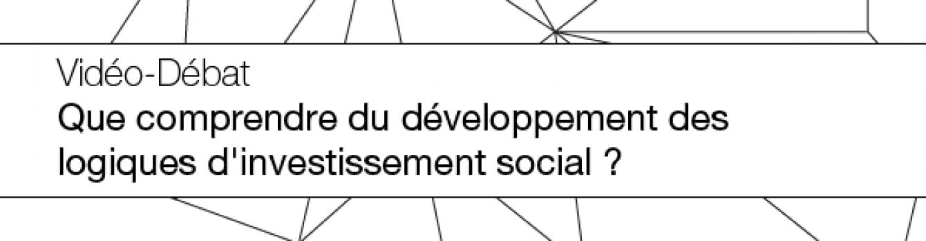 """Vidéo – Débat """"Que comprendre du développement des logiques d'investissement social ?"""" – 16 avril 2015"""